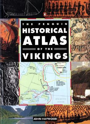The Penguin Historical Atlas of the Vikings By Haywood, John