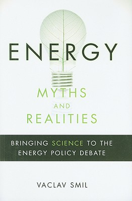 Energy Myths and Realities By Smil, Vaclav